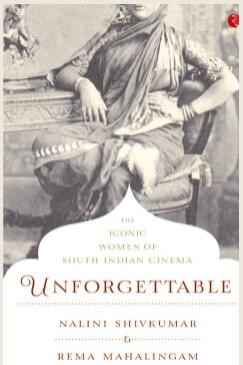 UNFORGETTABLE THE ICONIC WOMEN OF SOUTH INDIAN CINEMA
